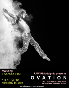 www.rawartists.org/theresahall The Trocadero Theatre 21 1003 Arch Street Philadelphia Tickets $22 presale (click on the link above to purchase) and $30 at the door.